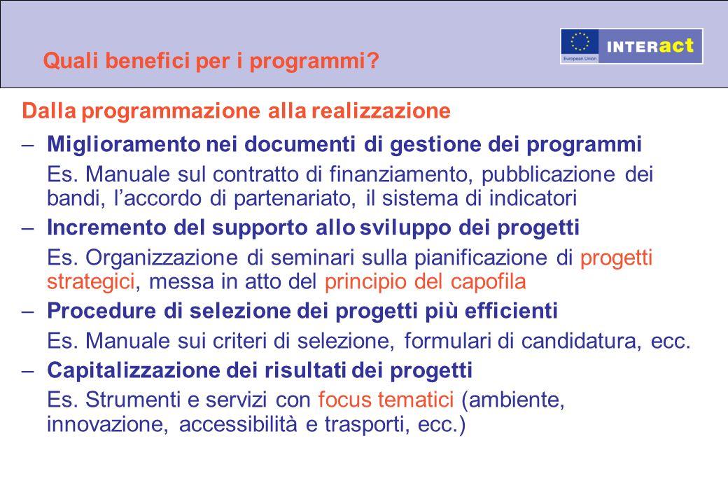 Quali benefici per i programmi? –Miglioramento nei documenti di gestione dei programmi Es. Manuale sul contratto di finanziamento, pubblicazione dei b