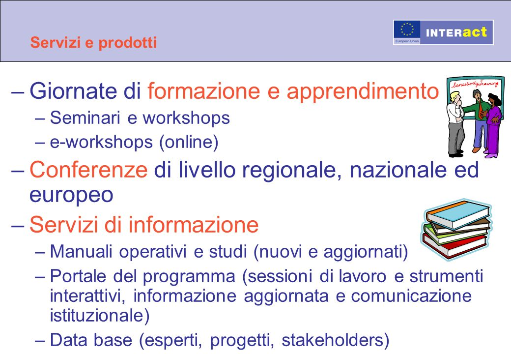 Servizi e prodotti –Giornate di formazione e apprendimento –Seminari e workshops –e-workshops (online) –Conferenze di livello regionale, nazionale ed