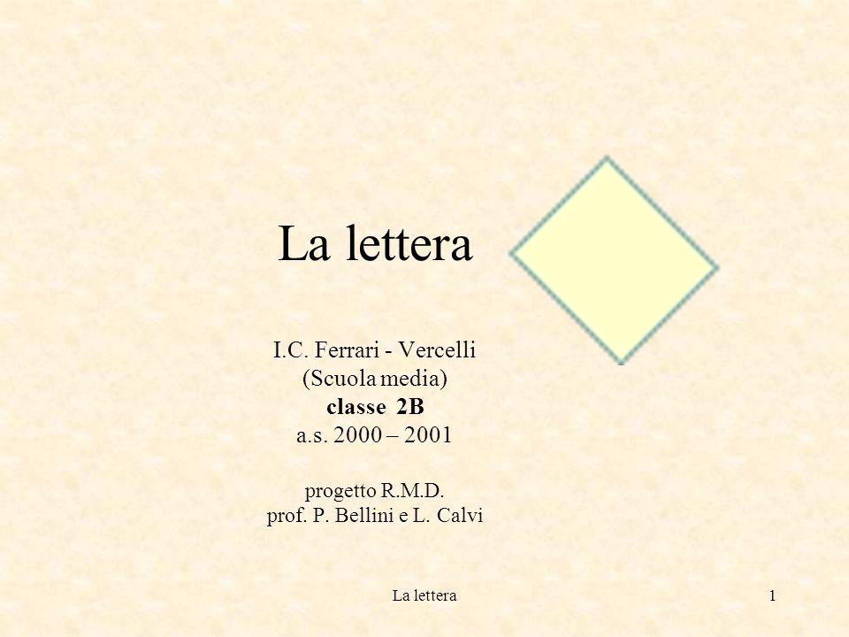 La lettera1 La lettera I.C.Ferrari - Vercelli (Scuola media) classe 2B a.s.
