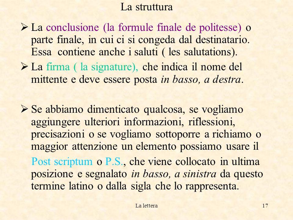 La lettera16 La struttura Il testo o corpo (corps), che comprende lo scopo e largomento.