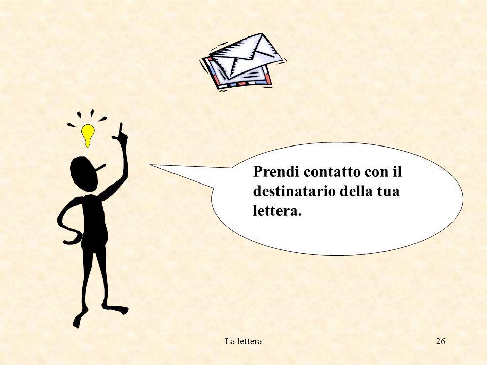 La lettera25 Ora usa la formula dapertura con il nome del destinatario della tua lettera( ricordi dove e come.