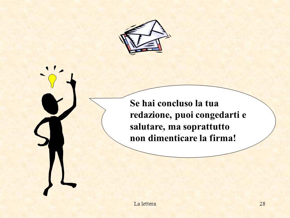 La lettera27 Il testo della tua lettera può essere ora organizzato; usa una scaletta e non dimenticare di esprimere lo scopo (ricordi pag.
