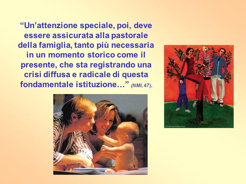 Unattenzione speciale, poi, deve essere assicurata alla pastorale della famiglia, tanto più necessaria in un momento storico come il presente, che sta