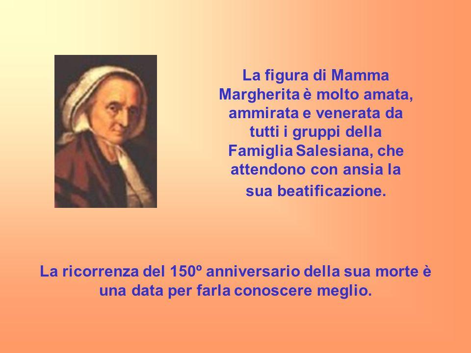 La figura di Mamma Margherita è molto amata, ammirata e venerata da tutti i gruppi della Famiglia Salesiana, che attendono con ansia la sua beatificaz