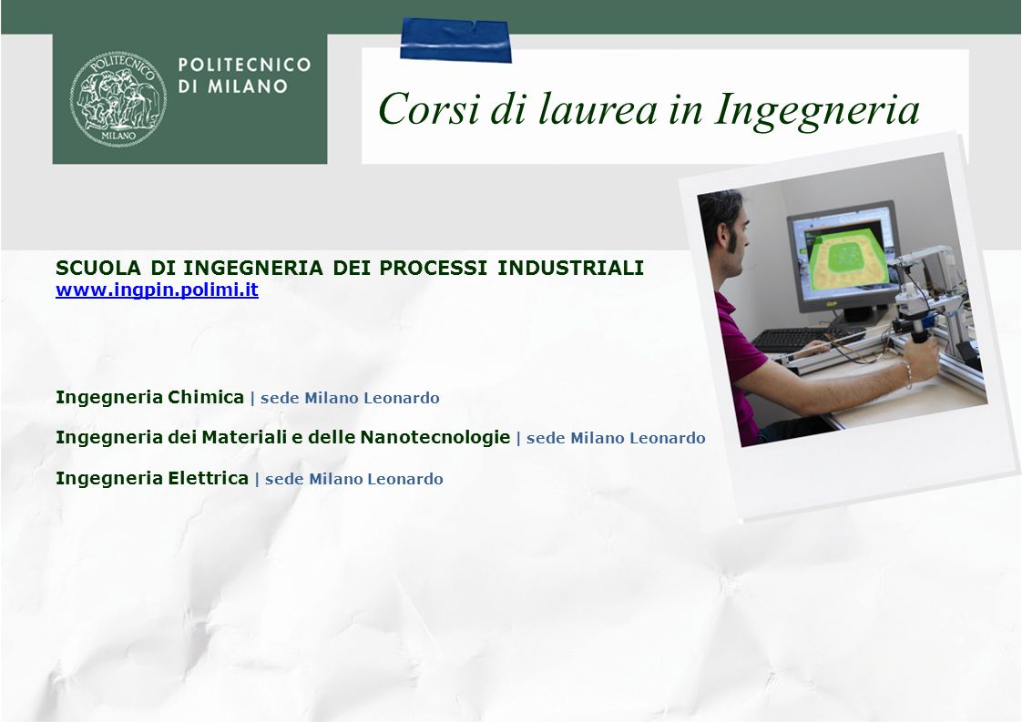 SCUOLA DI INGEGNERIA DEI SISTEMI www.ingsis.polimi.it Corsi di laurea in Ingegneria Ingegneria Biomedica | sede Milano Leonardo Ingegneria della Produ