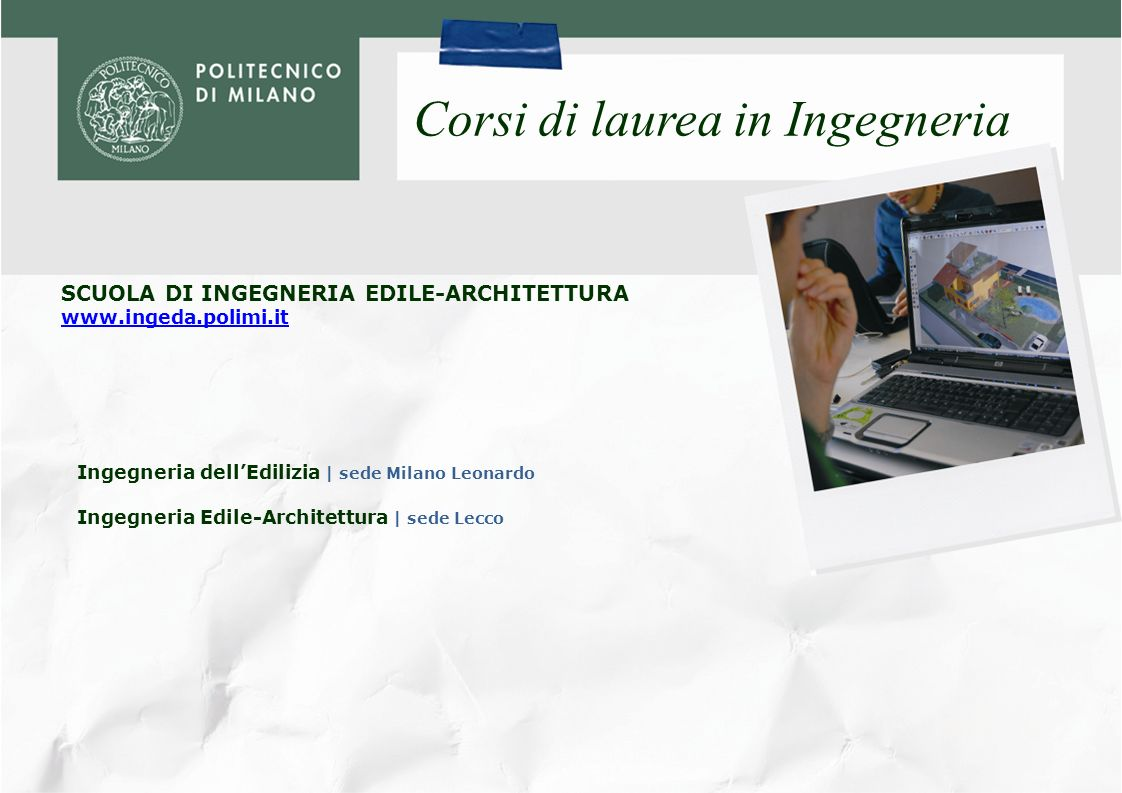 SCUOLA DI INGEGNERIA DELLINFORMAZIONE www.inginf.polimi.it Corsi di laurea in Ingegneria Ingegneria dellAutomazione | sede Milano Leonardo Ingegneria