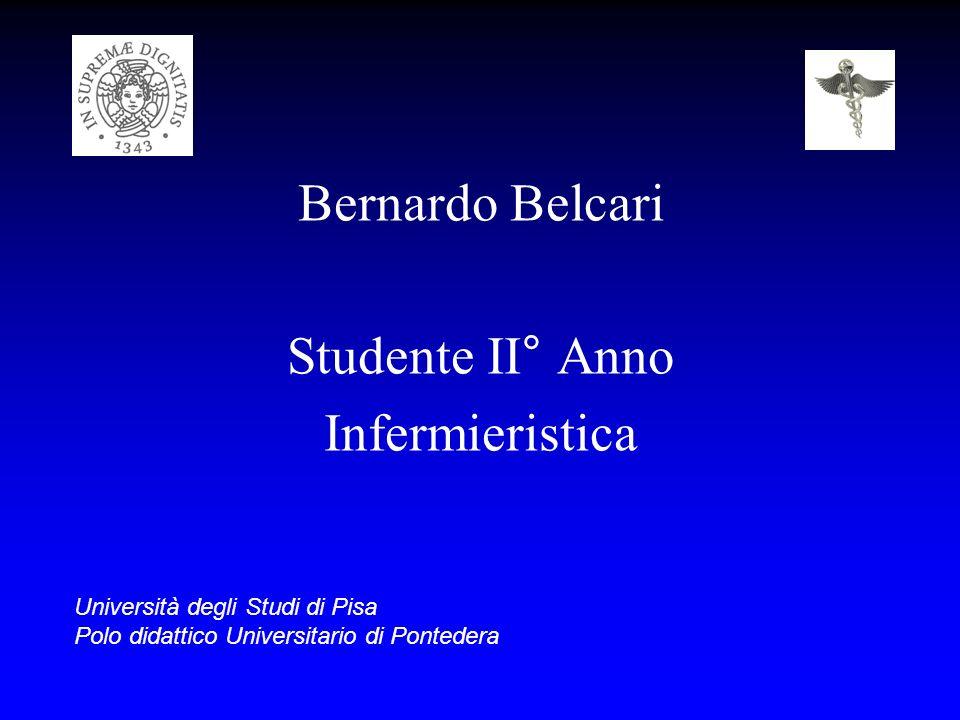 Bernardo Belcari Studente II° Anno Infermieristica Università degli Studi di Pisa Polo didattico Universitario di Pontedera
