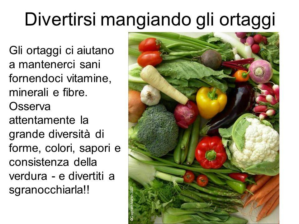 Divertirsi mangiando gli ortaggi Gli ortaggi ci aiutano a mantenerci sani fornendoci vitamine, minerali e fibre. Osserva attentamente la grande divers