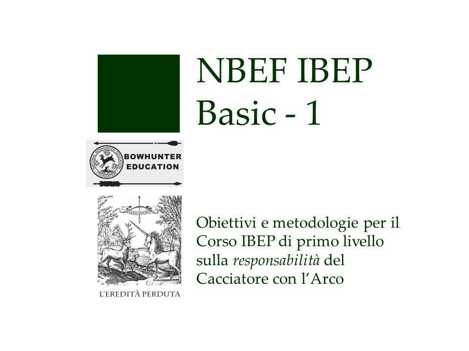 NBEF IBEP Basic - 1 Obiettivi e metodologie per il Corso IBEP di primo livello sulla responsabilità del Cacciatore con lArco