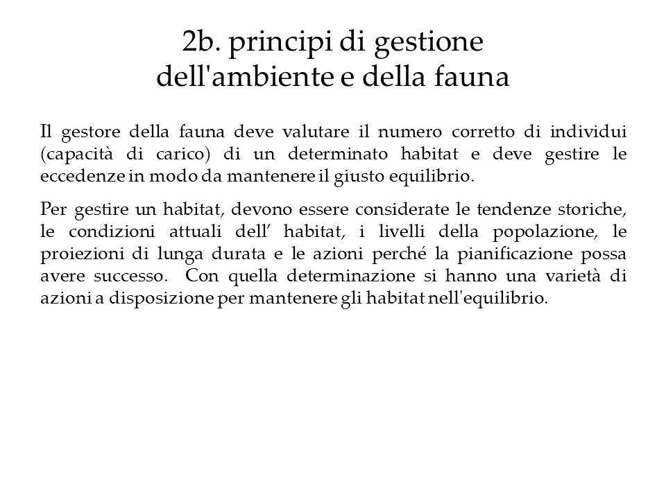 2b. principi di gestione dell'ambiente e della fauna Il gestore della fauna deve valutare il numero corretto di individui (capacità di carico) di un d