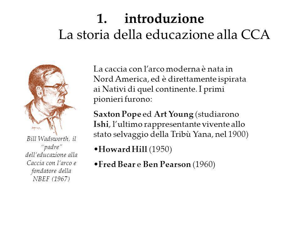 1.introduzione La storia della educazione alla CCA La caccia con larco moderna è nata in Nord America, ed è direttamente ispirata ai Nativi di quel co