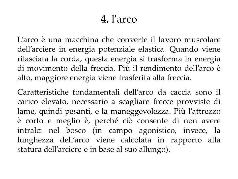 4. l'arco Larco è una macchina che converte il lavoro muscolare dellarciere in energia potenziale elastica. Quando viene rilasciata la corda, questa e