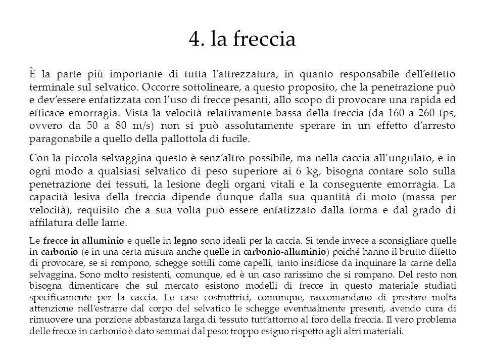 4. la freccia È la parte più importante di tutta lattrezzatura, in quanto responsabile delleffetto terminale sul selvatico. Occorre sottolineare, a qu
