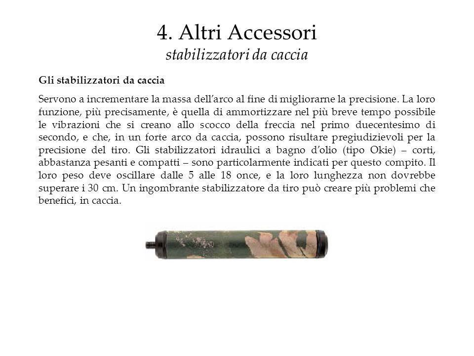 4. Altri Accessori stabilizzatori da caccia Gli stabilizzatori da caccia Servono a incrementare la massa dellarco al fine di migliorarne la precisione