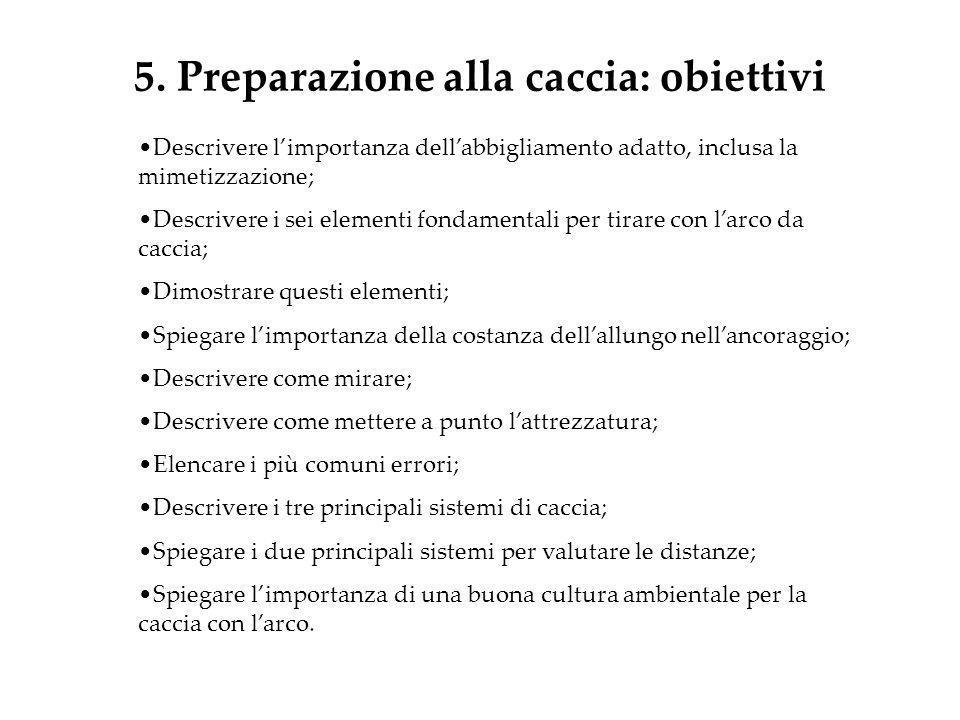 5. Preparazione alla caccia: obiettivi Descrivere limportanza dellabbigliamento adatto, inclusa la mimetizzazione; Descrivere i sei elementi fondament