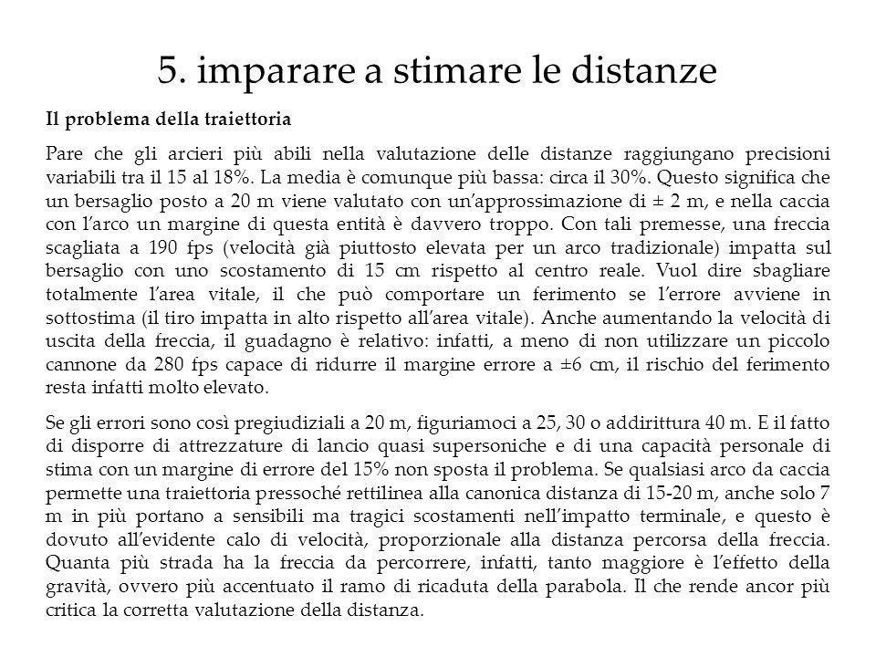 5. imparare a stimare le distanze Il problema della traiettoria Pare che gli arcieri più abili nella valutazione delle distanze raggiungano precisioni