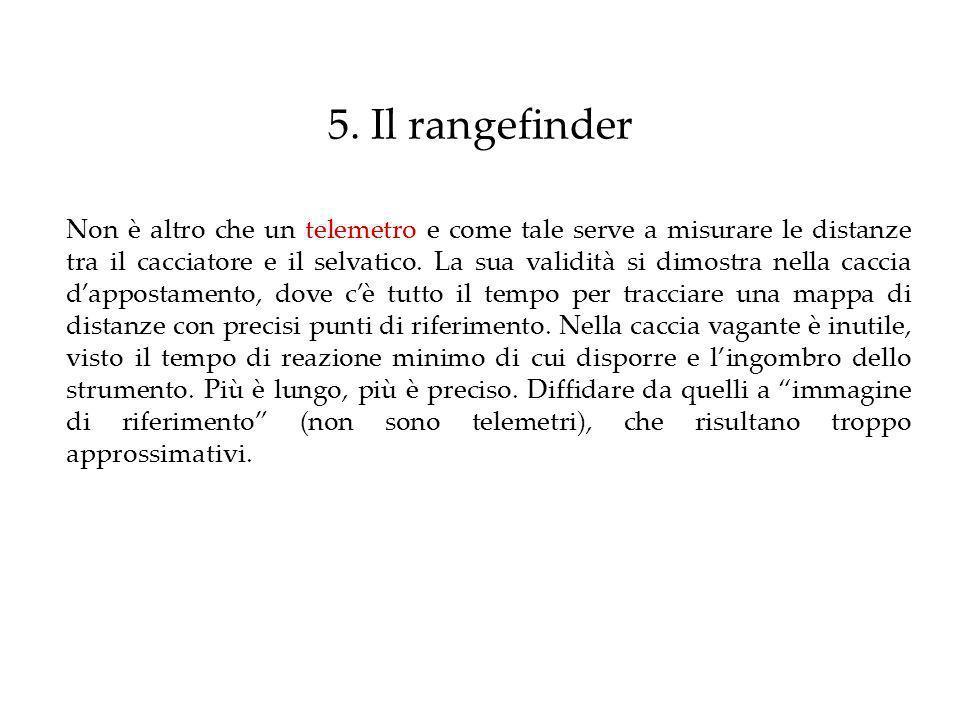 5. Il rangefinder Non è altro che un telemetro e come tale serve a misurare le distanze tra il cacciatore e il selvatico. La sua validità si dimostra