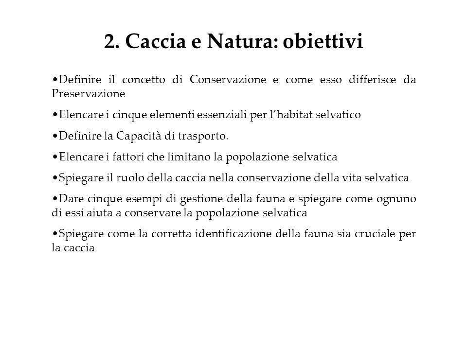 2. Caccia e Natura: obiettivi Definire il concetto di Conservazione e come esso differisce da Preservazione Elencare i cinque elementi essenziali per