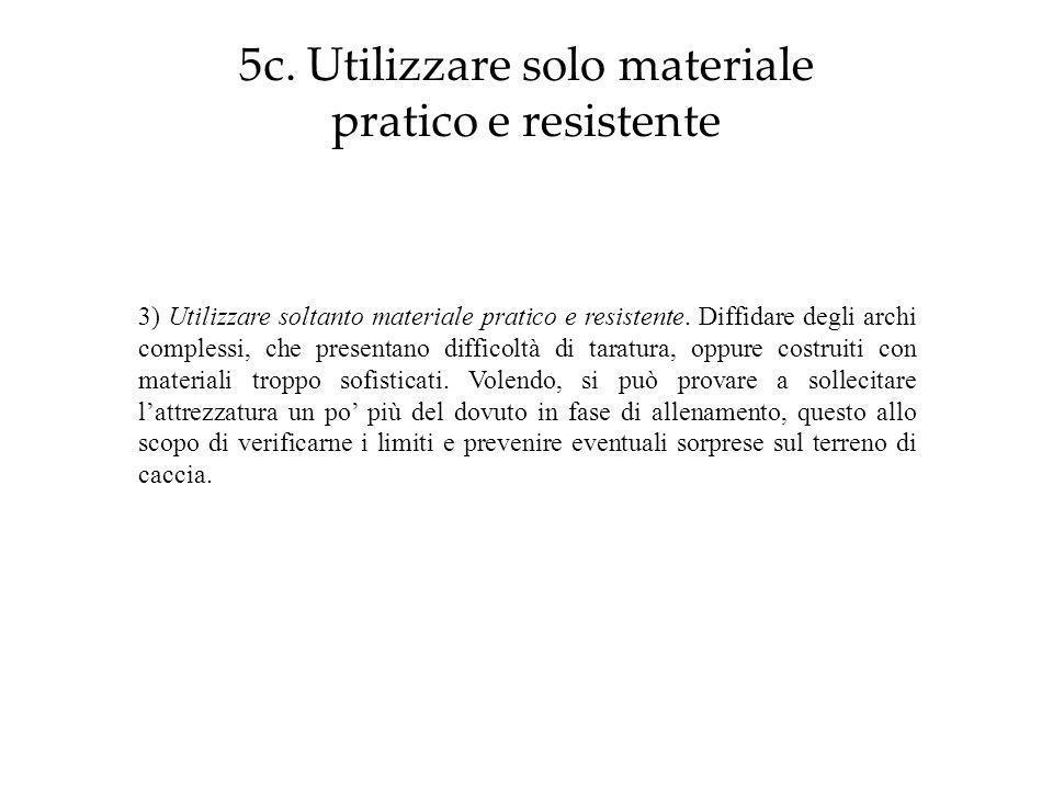 5c. Utilizzare solo materiale pratico e resistente 3) Utilizzare soltanto materiale pratico e resistente. Diffidare degli archi complessi, che present