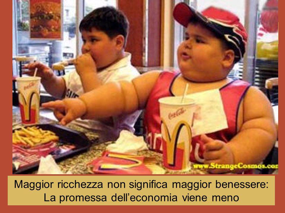 ... ! Maggior ricchezza non significa maggior benessere: La promessa delleconomia viene meno