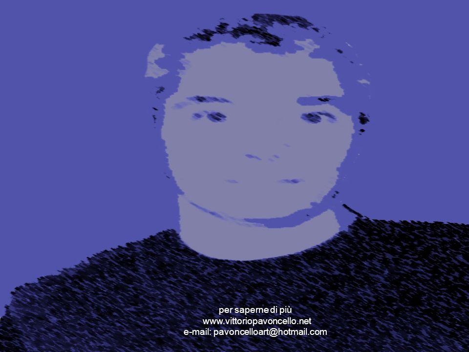 per saperne di più www.vittoriopavoncello.net e-mail: pavoncelloart@hotmail.com
