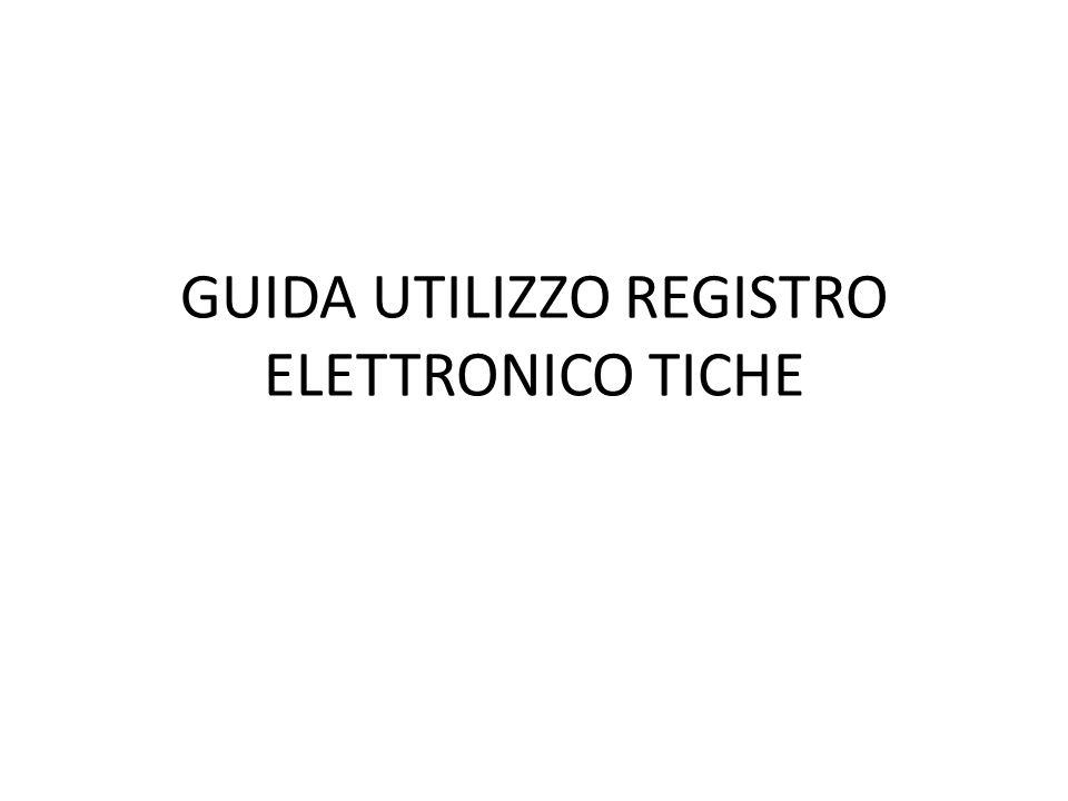 GUIDA UTILIZZO REGISTRO ELETTRONICO TICHE