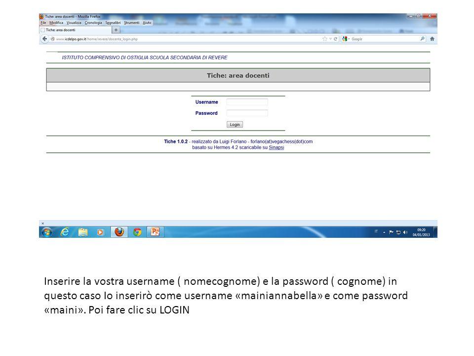 Inserire la vostra username ( nomecognome) e la password ( cognome) in questo caso Io inserirò come username «mainiannabella» e come password «maini».