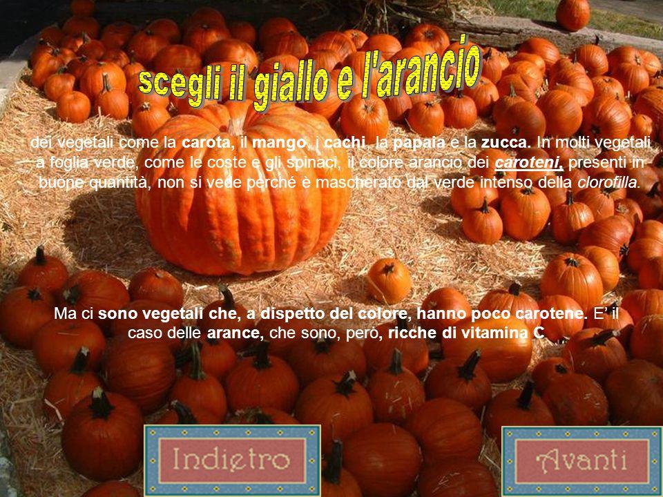 dei vegetali come la carota, il mango, i cachi, la papaia e la zucca. In molti vegetali a foglia verde, come le coste e gli spinaci, il colore arancio