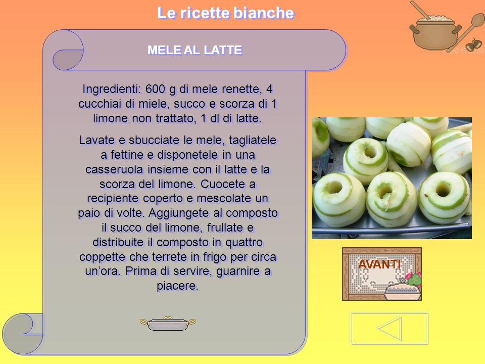 Le ricette bianche Le ricette bianche MELE AL LATTE Ingredienti: 600 g di mele renette, 4 cucchiai di miele, succo e scorza di 1 limone non trattato,