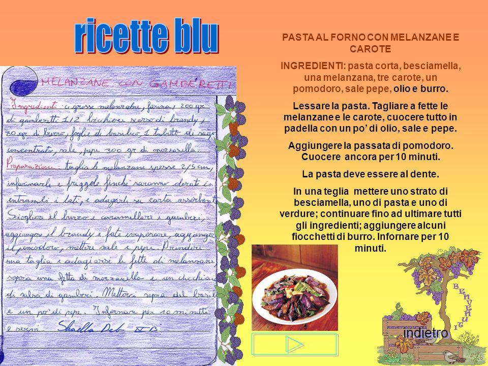 PASTA AL FORNO CON MELANZANE E CAROTE INGREDIENTI: pasta corta, besciamella, una melanzana, tre carote, un pomodoro, sale pepe, olio e burro. Lessare