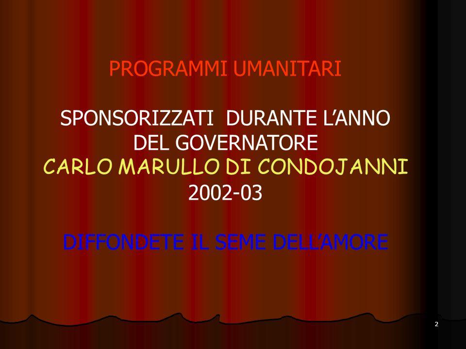 2 PROGRAMMI UMANITARI SPONSORIZZATI DURANTE LANNO DEL GOVERNATORE CARLO MARULLO DI CONDOJANNI 2002-03 DIFFONDETE IL SEME DELLAMORE