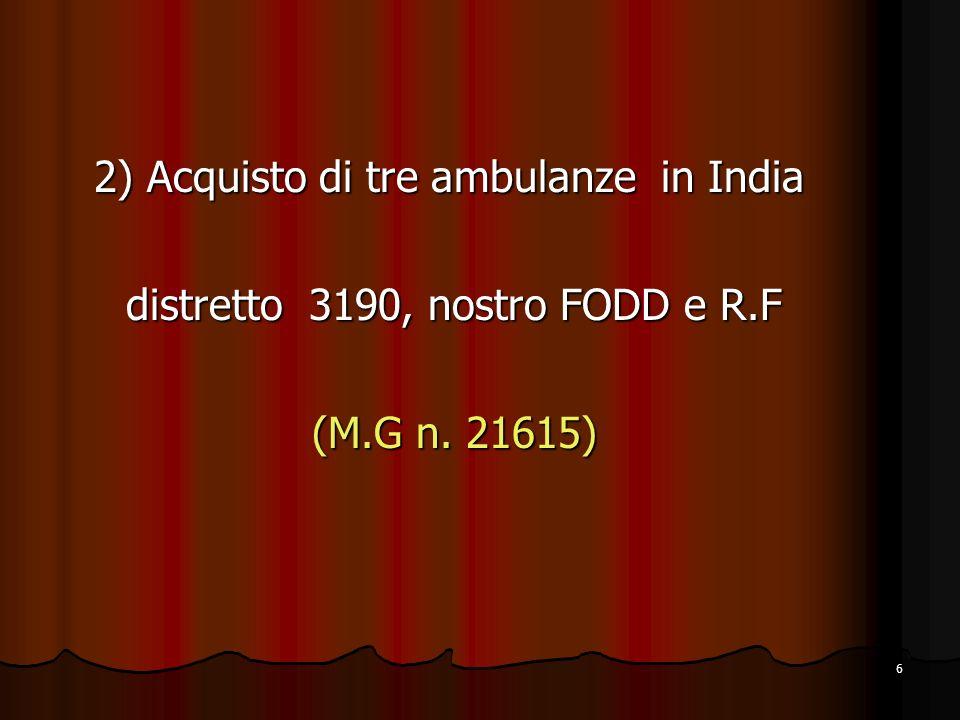 6 2) Acquisto di tre ambulanze in India distretto 3190, nostro FODD e R.F (M.G n. 21615) 2) Acquisto di tre ambulanze in India distretto 3190, nostro