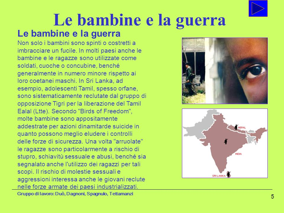 Gruppo di lavoro: Duò, Dagnoni, Spagnulo, Tettamanzi 5 Le bambine e la guerra Non solo i bambini sono spinti o costretti a imbracciare un fucile. In m