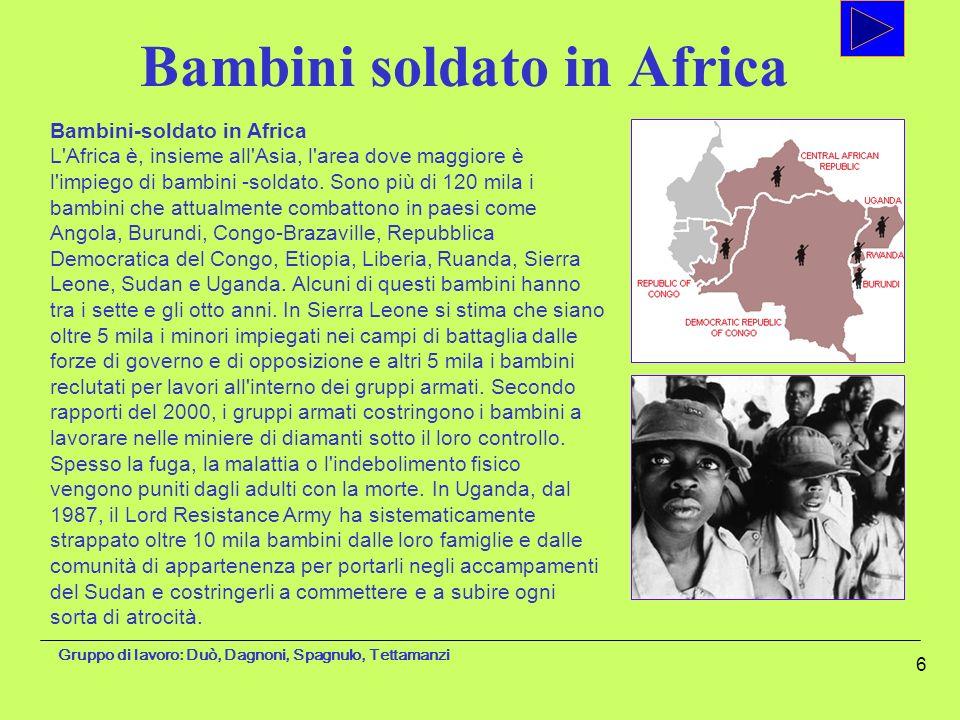 Gruppo di lavoro: Duò, Dagnoni, Spagnulo, Tettamanzi 6 Bambini-soldato in Africa L'Africa è, insieme all'Asia, l'area dove maggiore è l'impiego di bam