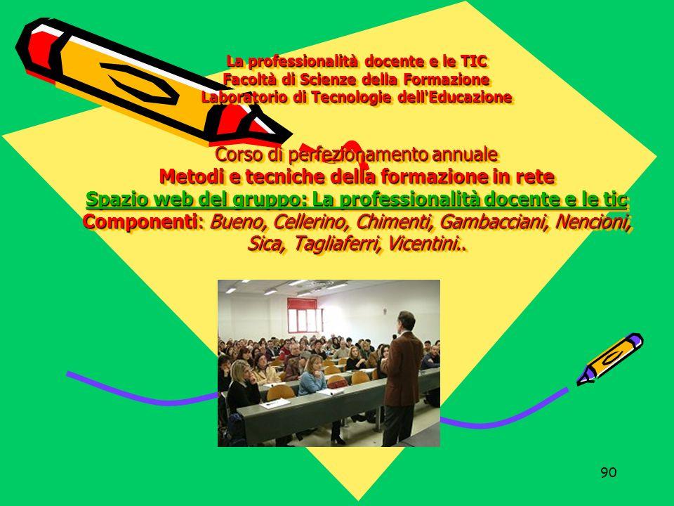 90 La professionalità docente e le TIC Facoltà di Scienze della Formazione Laboratorio di Tecnologie dell'Educazione Corso di perfezionamento annuale
