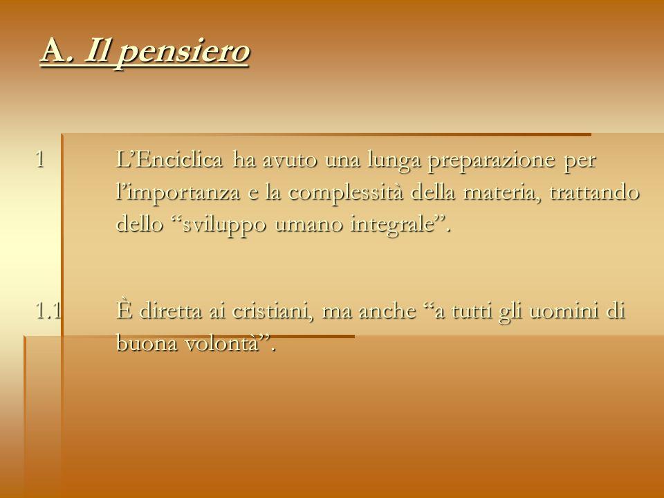 A. Il pensiero 1 LEnciclica ha avuto una lunga preparazione per limportanza e la complessità della materia, trattando dello sviluppo umano integrale.