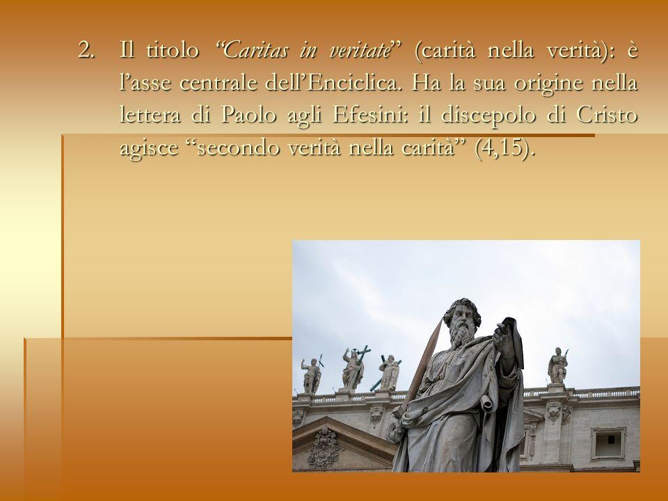 2. Il titolo Caritas in veritate (carità nella verità): è lasse centrale dellEnciclica.