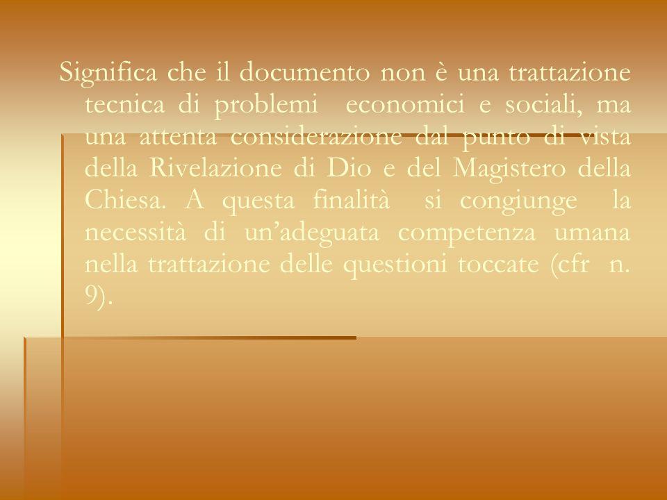 Significa che il documento non è una trattazione tecnica di problemi economici e sociali, ma una attenta considerazione dal punto di vista della Rivelazione di Dio e del Magistero della Chiesa.