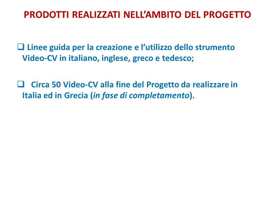 PRODOTTI REALIZZATI NELLAMBITO DEL PROGETTO Linee guida per la creazione e lutilizzo dello strumento Video-CV in italiano, inglese, greco e tedesco; C