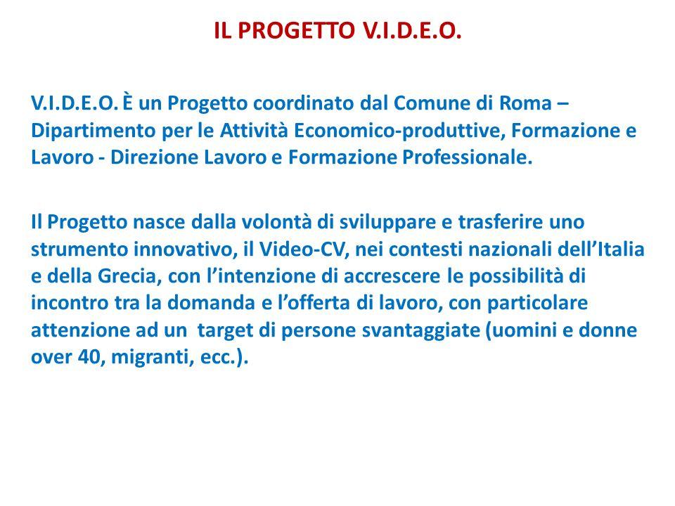IL PROGETTO V.I.D.E.O. V.I.D.E.O. È un Progetto coordinato dal Comune di Roma – Dipartimento per le Attività Economico-produttive, Formazione e Lavoro