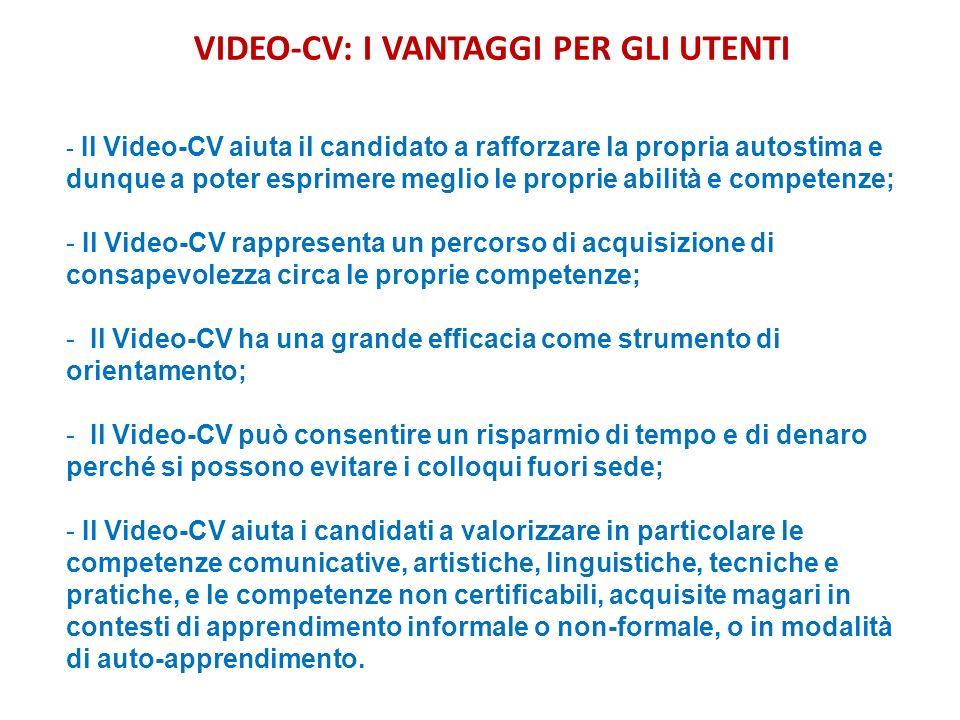 VIDEO-CV: I VANTAGGI PER GLI UTENTI - Il Video-CV aiuta il candidato a rafforzare la propria autostima e dunque a poter esprimere meglio le proprie ab