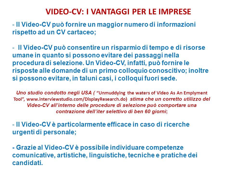VIDEO-CV: I VANTAGGI PER LE IMPRESE - Il Video-CV può fornire un maggior numero di informazioni rispetto ad un CV cartaceo; - Il Video-CV può consenti