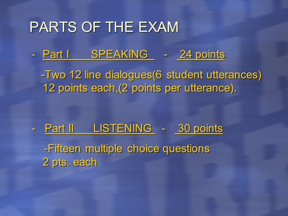 PARTS OF THE EXAM -Part I SPEAKING - 24 points -Two 12 line dialogues(6 student utterances) 12 points each,(2 points per utterance).