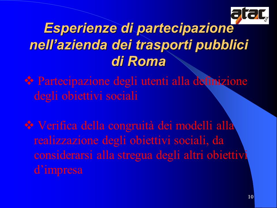 10 Esperienze di partecipazione nellazienda dei trasporti pubblici di Roma Partecipazione degli utenti alla definizione degli obiettivi sociali Verifi