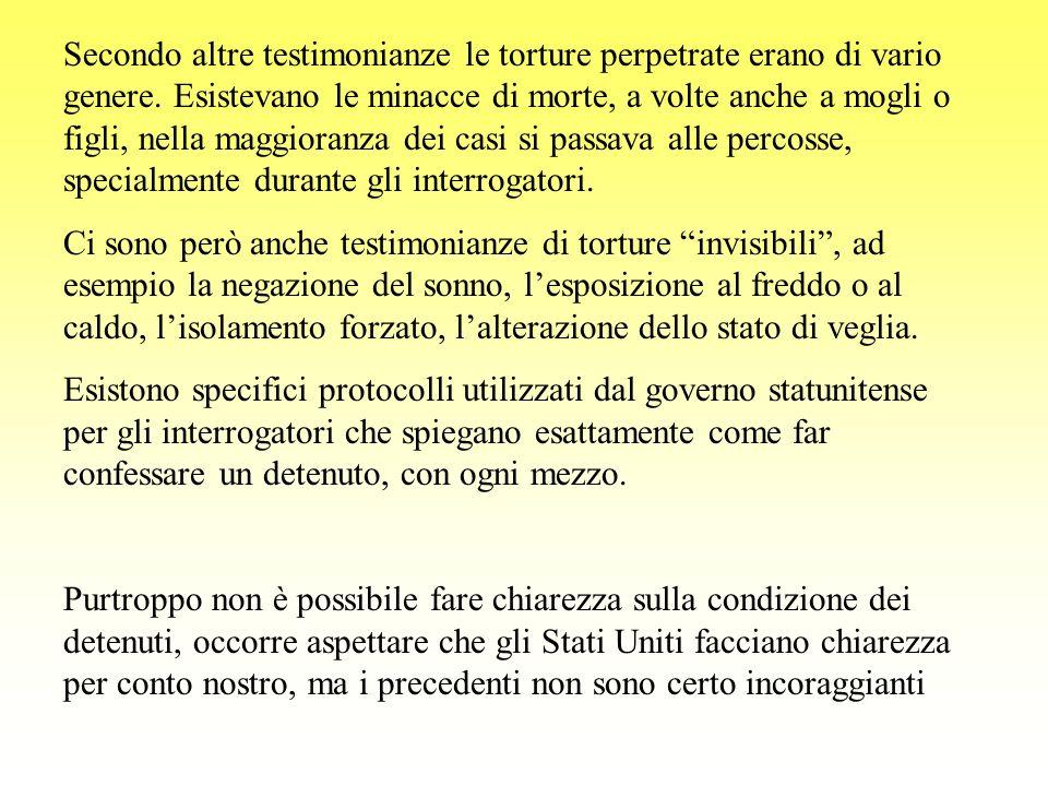 Secondo altre testimonianze le torture perpetrate erano di vario genere. Esistevano le minacce di morte, a volte anche a mogli o figli, nella maggiora