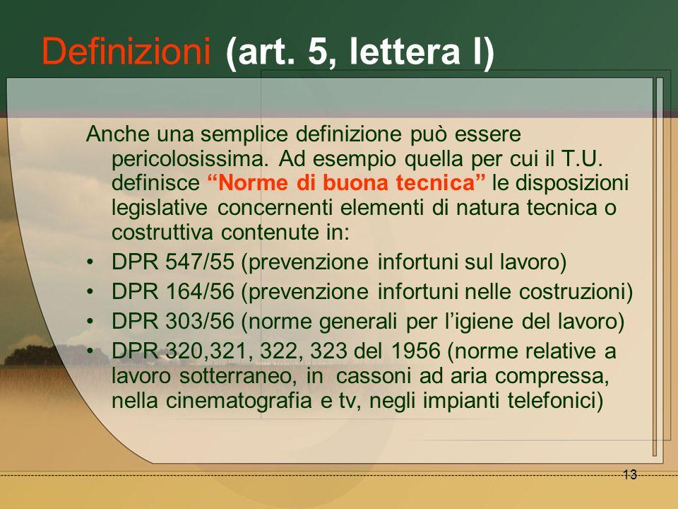 13 Definizioni (art. 5, lettera l) Anche una semplice definizione può essere pericolosissima. Ad esempio quella per cui il T.U. definisce Norme di buo
