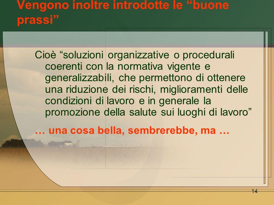 14 Vengono inoltre introdotte le buone prassi Cioè soluzioni organizzative o procedurali coerenti con la normativa vigente e generalizzabili, che perm