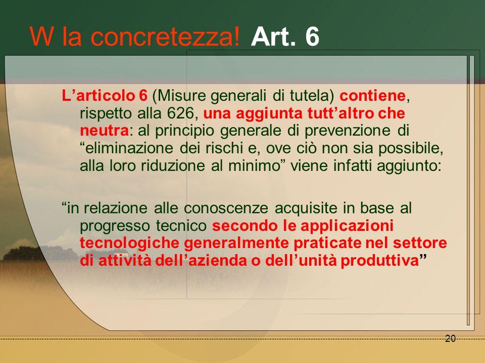 20 W la concretezza! Art. 6 Larticolo 6 (Misure generali di tutela) contiene, rispetto alla 626, una aggiunta tuttaltro che neutra: al principio gener