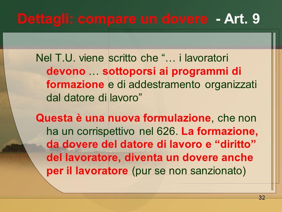 32 Dettagli: compare un dovere - Art. 9 Nel T.U. viene scritto che … i lavoratori devono … sottoporsi ai programmi di formazione e di addestramento or