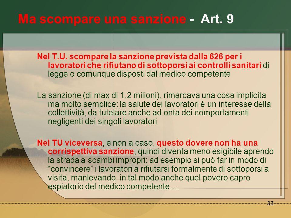 33 Ma scompare una sanzione - Art. 9 Nel T.U. scompare la sanzione prevista dalla 626 per i lavoratori che rifiutano di sottoporsi ai controlli sanita